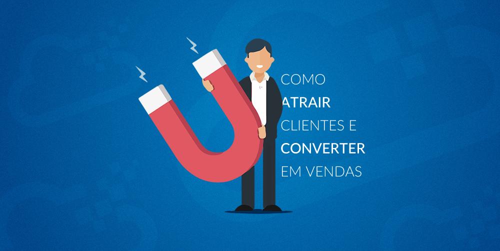 Como atrair clientes e converter em vendas