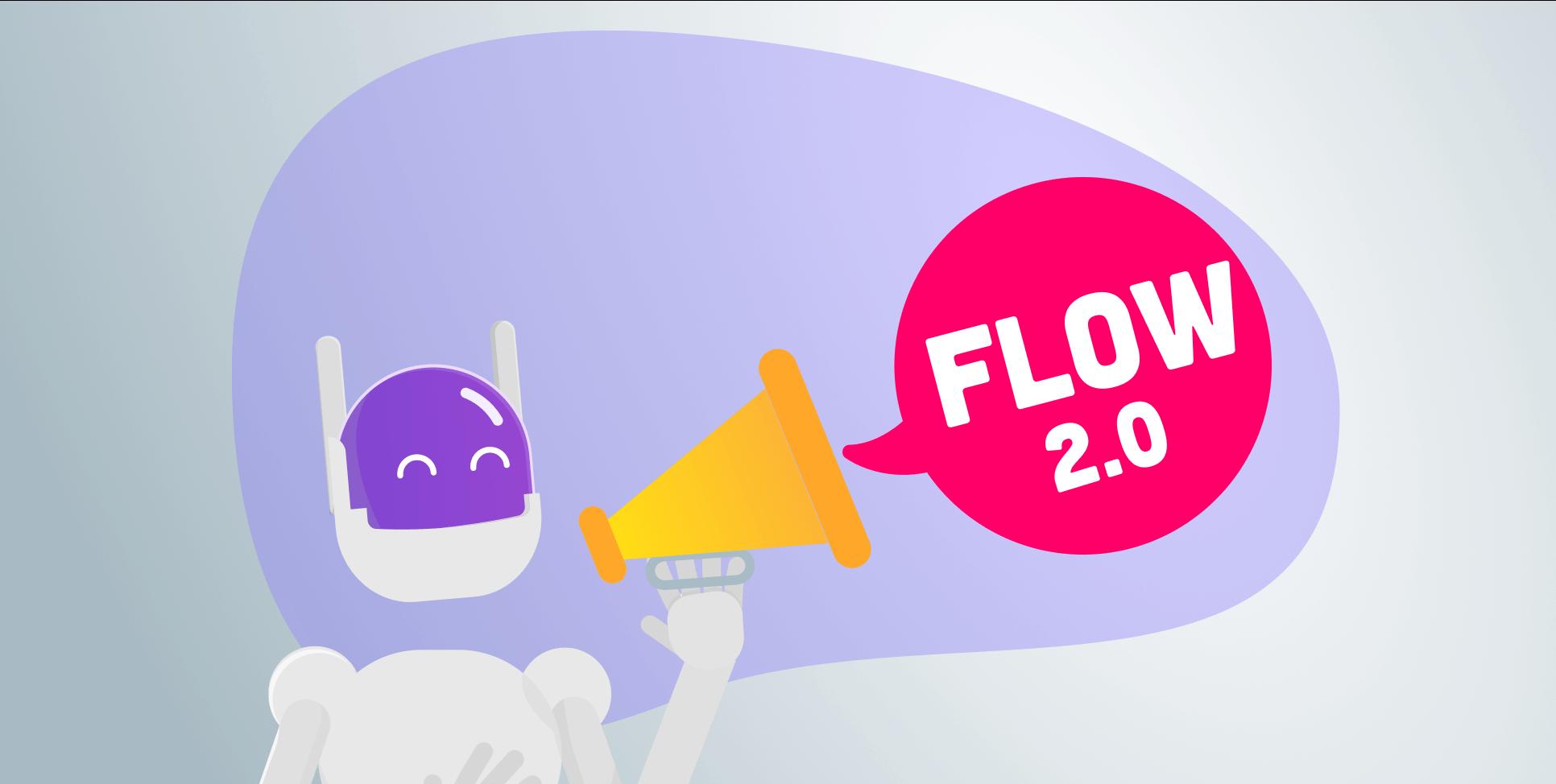 Dê boas vindas para as mudanças! Apresentamos o Flow 2.0!