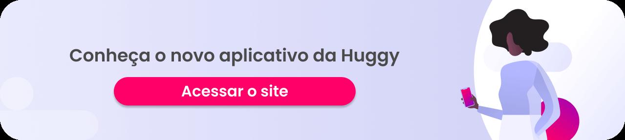 Clique aqui para conhecer o novo aplicativo da Huggy.
